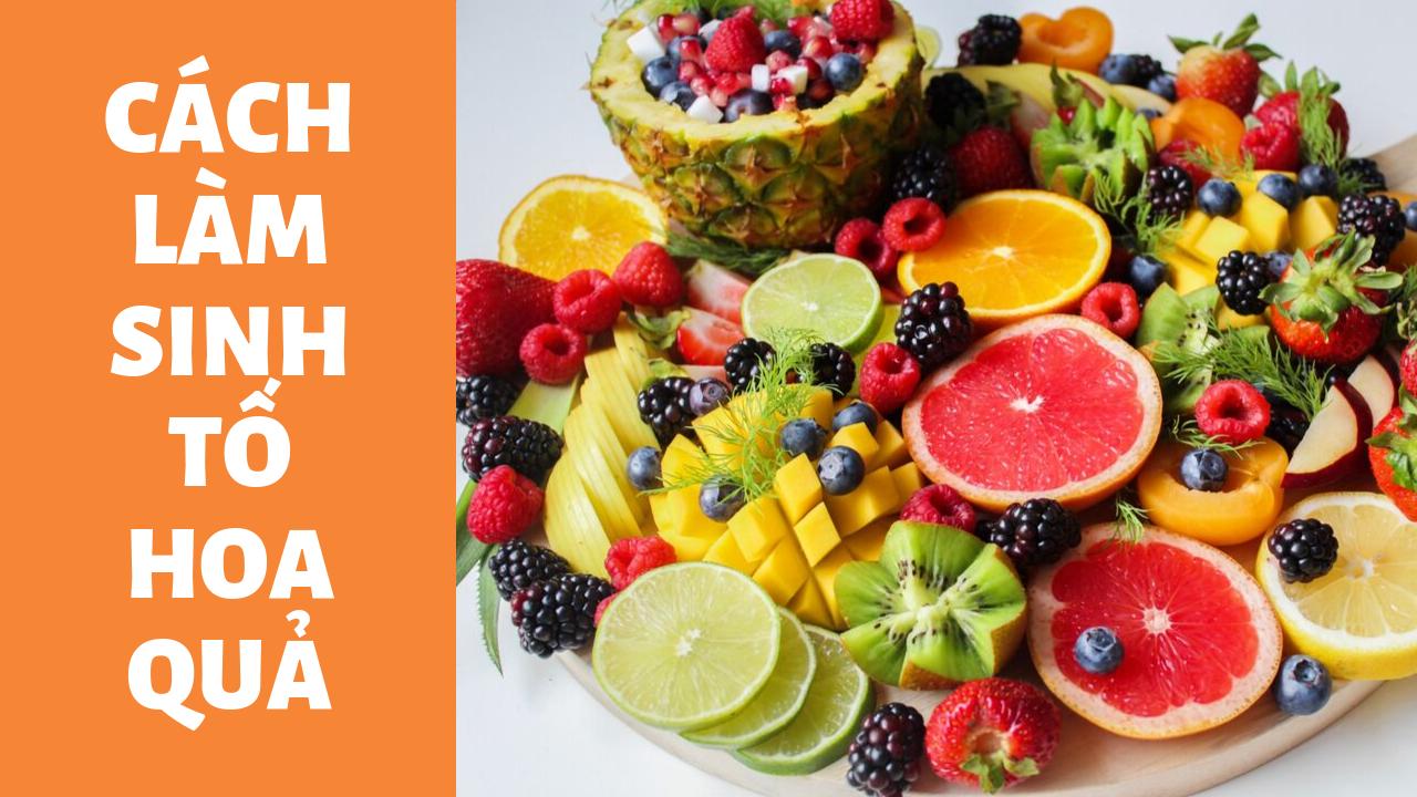 Cách làm sinh tố hoa quả