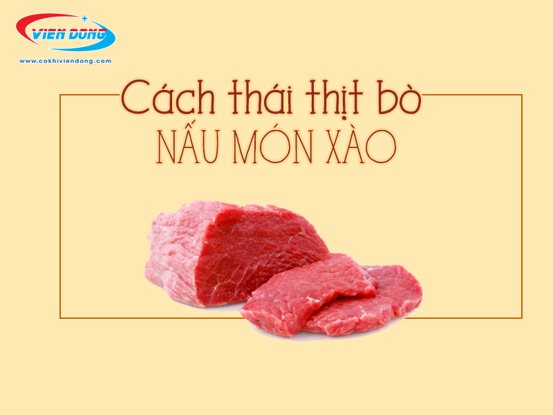 Cách thái thịt bò đúng thớ để chế biến các món ăn